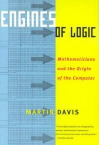 Engines of logic : mathematicians and the origin of the computer