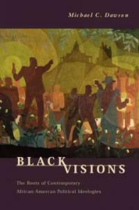 Black visions : the roots of contemporary African-American political ideologies