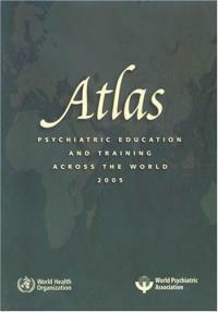 Atlas : psychiatric education and training across the world 2005