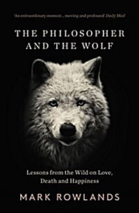The Philosopher And The Wolf : Lessons From The Wild On Love, Death And Happiness (Paperback)