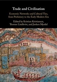 Trade and Civilisation : Economic Networks and Cultural Ties, from Prehistory to the Early Modern Era (Hardcover)