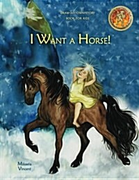 I Want a Horse! Draw My Own Story Book for Kids (Do It Yourself Writing Drawing Pure as Gold Seal Mv Best Seller Good Books for Children Boys Girls, H (Paperback)
