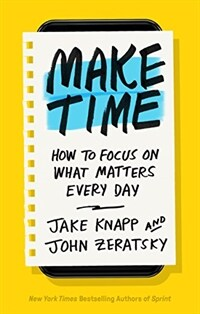 Make Time: How to Focus on What Matters Every Day (Hardcover)