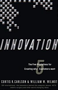 Innovation: The Five Disciplines for Creating What Customers Want (Hardcover)