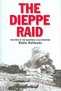 The Dieppe Raid: The Story of the Disastrous 1942 Expedition (Hardcover)