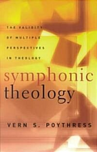 Symphonic Theology: The Validity of Multiple Perspectives in Theology (Paperback)