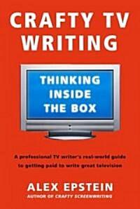 Crafty TV Writing: Thinking Inside the Box (Paperback)