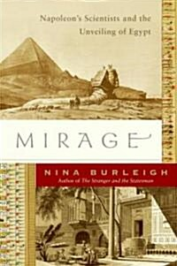 Mirage: Napoleons Scientists and the Unveiling of Egypt (Hardcover)