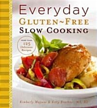 Everyday Gluten-Free Slow Cooking: 140 Easy & Delicious Recipes (Hardcover)