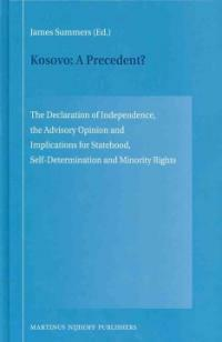 Kosovo - a precedent? : the declaration of independence, the advisory opinion and implications for statehood, self-determination and minority rights