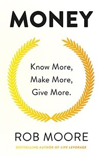 Money : Know More, Make More, Give More: Learn how to make more money and transform your life (Paperback)