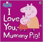 Peppa Pig: I Love You, Mummy Pig (Paperback)