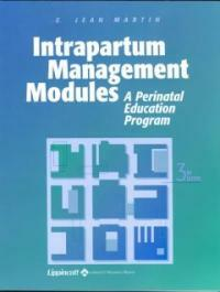 Intrapartum management modules : a perinatal education program 3rd ed