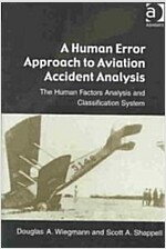A Human Error Approach to Aviation Accident Analysis : The Human Factors Analysis and Classification System (Paperback)