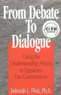 From debate to dialogue : using the understanding process to transform our conversations