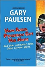 How Angel Peterson Got His Name: And Other Outrageous Tales about Extreme Sports (Paperback)