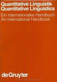 Quantitative Linguistik : ein internationales Handbuch = Quantitative linguistics : an international handbook
