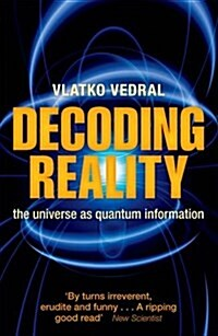 Decoding Reality : The Universe as Quantum Information (Paperback)