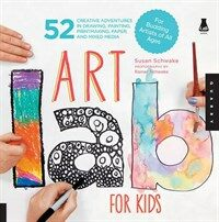 Art Lab for Kids: 52 Creative Adventures in Drawing, Painting, Printmaking, Paper, and Mixed Media-For Budding Artists of All Ages                     (Paperback)