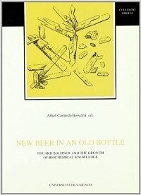 NEW BEER IN AN OLD BOTTLE : EDWARDBUCHNER AND THE GROWTH OF BIOCHEMIC KNOWLEDGE (Paperback)