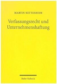 Verfassungsrecht und Unternehmenshaftung : verfassungsrechtliches Freiheitskonzept und präventionsgetragene Verschärfung des Wettbewerbssanktionsrechts