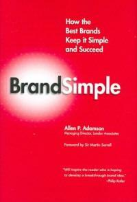 Brandsimple : how the best brands keep it simple and succeed 1st ed