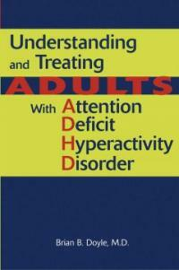 Understanding and treating adults with attention deficit hyperactivity disorder 1st ed