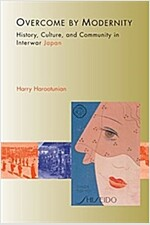 Overcome by Modernity: History, Culture, and Community in Interwar Japan (Paperback)