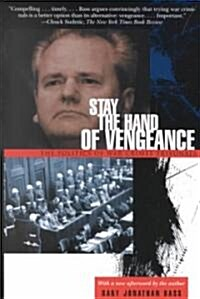 Stay the Hand of Vengeance: The Politics of War Crimes Tribunals (Paperback)