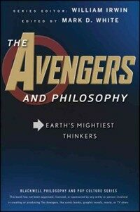 The Avengers and Philosophy: Earth's Mightiest Thinkers (Paperback)