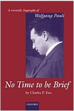 No Time to be Brief : A Scientific Biography of Wolfgang Pauli (Hardcover)