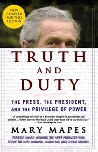 Truth and Duty: The Press, the President, and the Privilege of Power (Paperback)