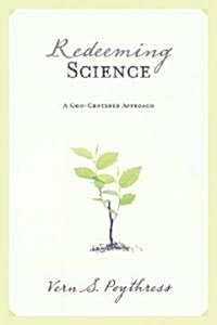 Redeeming Science: A God-Centered Approach (Paperback)