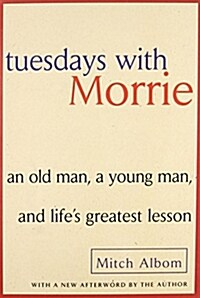 Tuesdays with Morrie: An Old Man, a Young Man, and Lifes Greatest Lesson (Paperback)