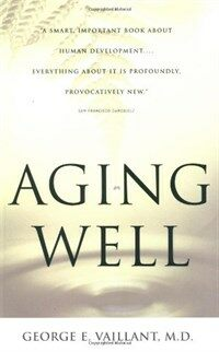 Aging Well: Surprising Guideposts to a Happier Life from the Landmark Study of Adult Development (Paperback)