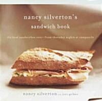 Nancy Silvertons Sandwich Book: The Best Sandwiches Ever--From Thursday Nights at Campanile (Hardcover)