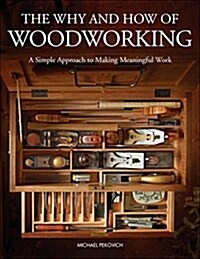 The Why & How of Woodworking: A Simple Approach to Making Meaningful Work (Hardcover)