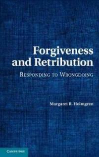 Forgiveness and retribution : responding to wrongdoing