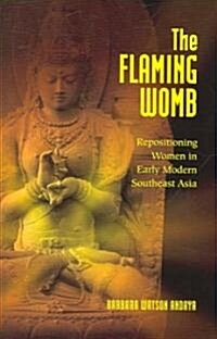 The Flaming Womb: Repositioning Women in Early Modern Southeast Asia (Hardcover)