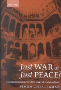 Just war or just peace? : humanitarian intervention and international law 1st pbk. ed