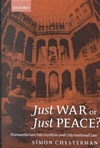 Just War or Just Peace? : Humanitarian Intervention and International Law (Paperback)