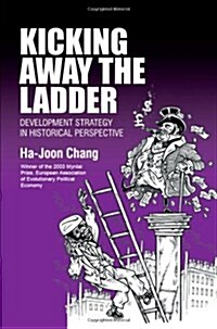 Kicking Away the Ladder : Development Strategy in Historical Perspective (Paperback)