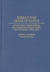Korean War Order of Battle: United States, United Nations, and Communist Ground, Naval, and Air Forces, 1950-1953 (Hardcover)