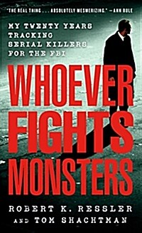 Whoever Fights Monsters: My Twenty Years Tracking Serial Killers for the FBI (Mass Market Paperback)