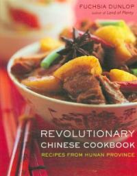Revolutionary Chinese cookbook : recipes from Hunan Province 1st American ed