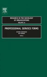 Research in the sociology of organizations. v. 24, Professional service firms / 1st ed