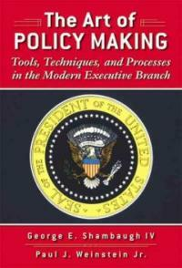 The art of policy making : tools, techniques, and processes in the modern executive branch