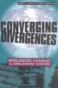 Converging divergences : worldwide changes in employment systems [1st Cornell pbk. ed.]