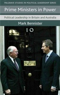 Prime ministers in power : political leadership in Britain and Australia