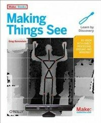 Making things see : 3D vision with Kinect, Processing, Arduino, and MakerBot 1st ed
